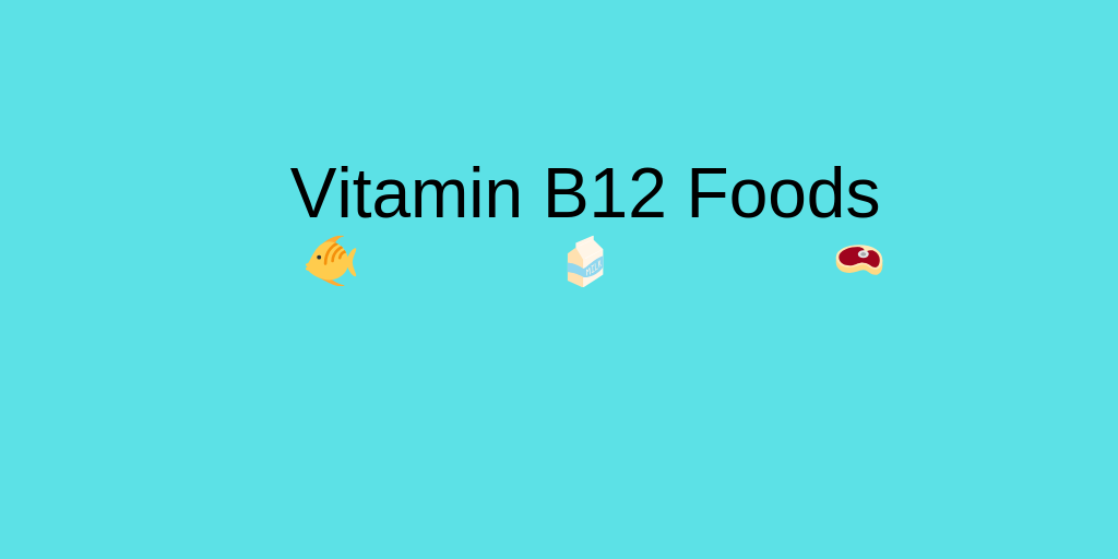 Importance of Vitamin B12 and Foods That Are High in Vitamin B12
