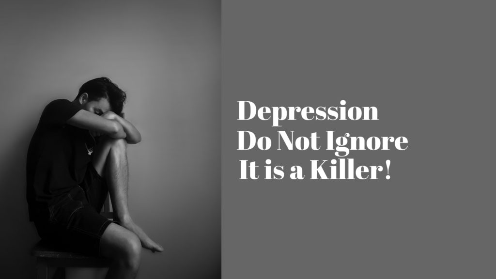 Depression: Do Not Ignore. It Is a Killer!